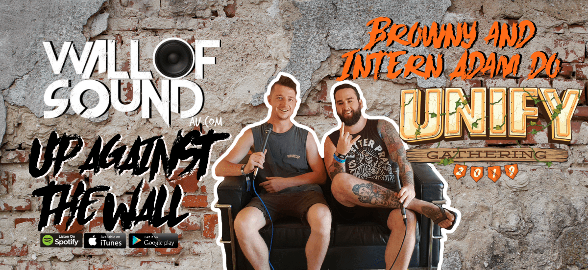 Wall of Sound: Up Against The Wall 'Browny and Intern Adam Do UNIFY 2019'